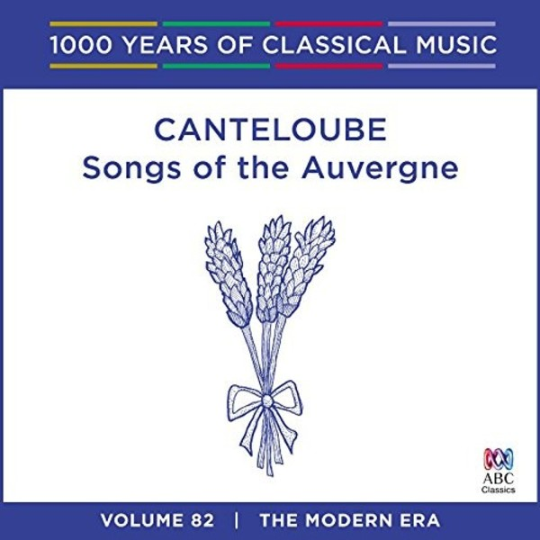 1000 Years of Classical Music Vol.82: Canteloube - Songs of the Auvergne | ABC Classics ABC4812729