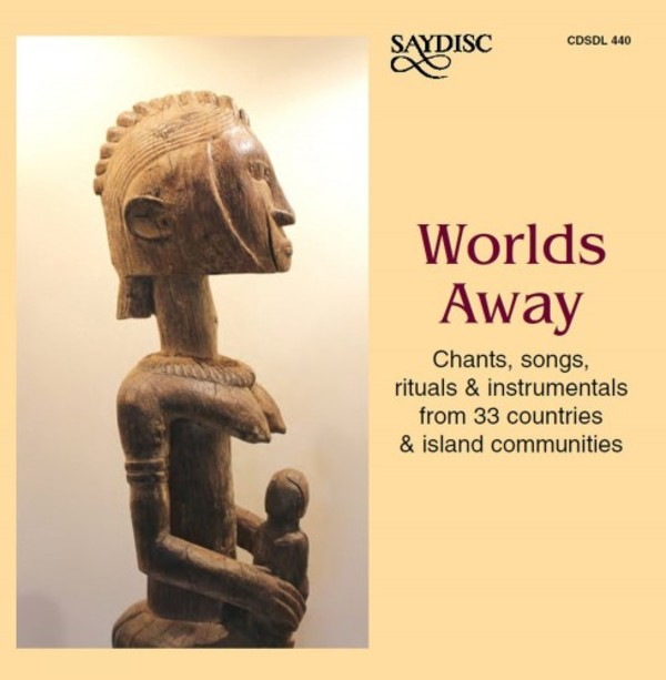 Worlds Away: Chants, Songs, Rituals & Instrumentals from 33 Countries & Island Communities | Saydisc SDL440