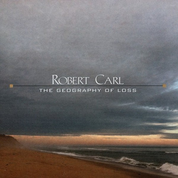Robert Carl - The Geography of Loss | New World Records NW80780