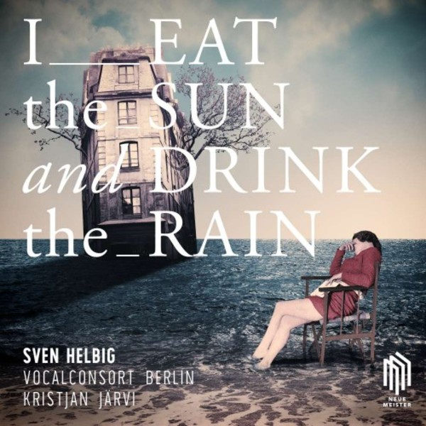 Sven Helbig - I Eat the Sun and Drink the Rain | Neue Meister 0300780NM