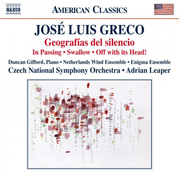 Jose Luis Greco - Geografias del silencio, In Passing, Swallow, Off with its Head | Naxos - American Classics 8559816