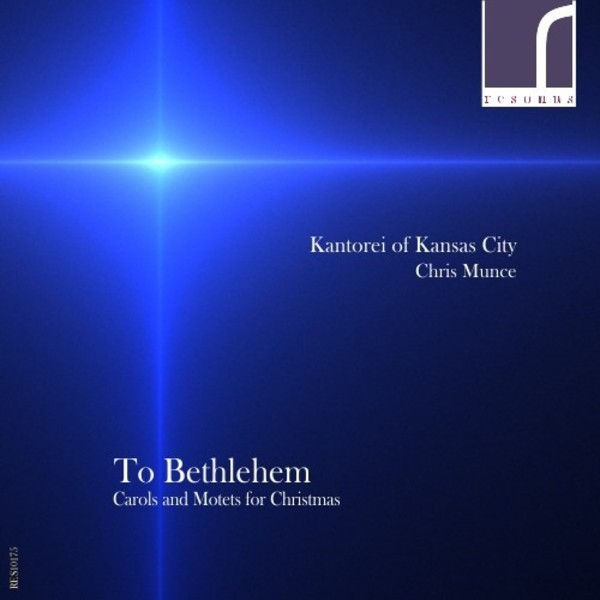 To Bethlehem: Carols and Motets for Christmas | Resonus Classics RES10175