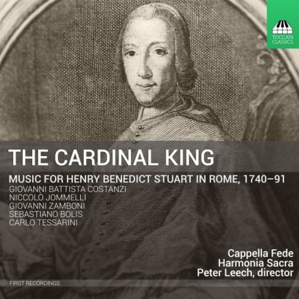 The Cardinal King: Music for Henri Benedict Stuart in Rome, 1740� | Toccata Classics TOCC0300