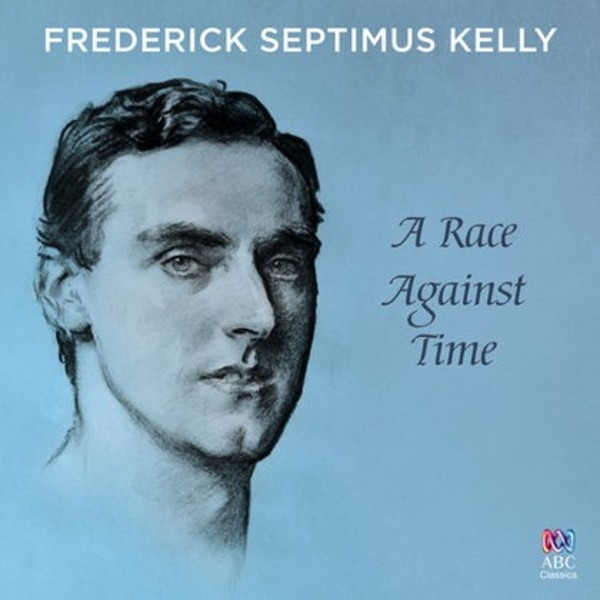 Frederick Septimus Kelly: A Race Against Time | ABC Classics ABC4814576