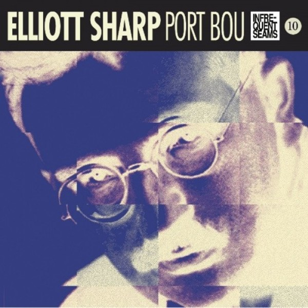 Elliott Sharp - Port Bou | Infrequent Seams Records CDIS1010
