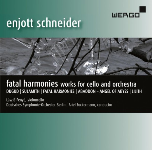 Enjott Schneider - Fatal Harmonies: Works for Cello and Orchestra | Wergo WER51162