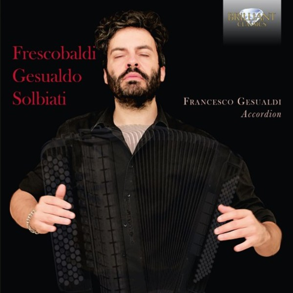 Music on Accordion: Frescobaldi, Gesualdo, Solbiati | Brilliant Classics 94972