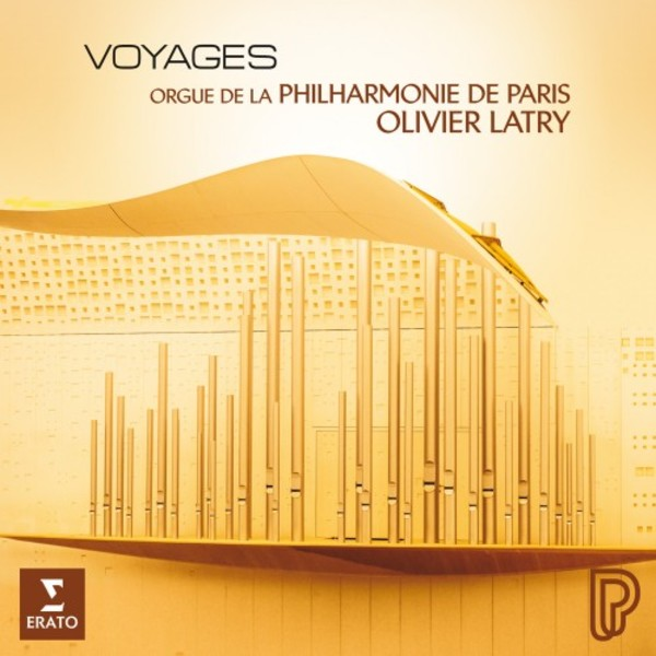 Olivier Latry: Voyages - Organ of the Philharmonie de Paris | Erato 9029588850