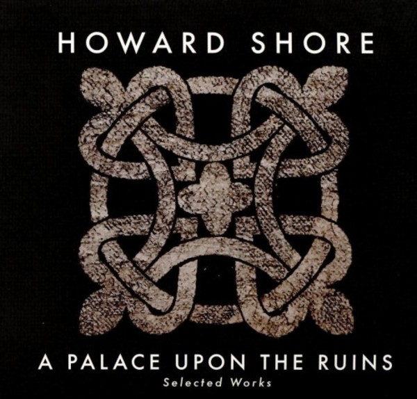 Howard Shore - A Palace Upon the Ruins: Selected Works | Howe Records HWR1020