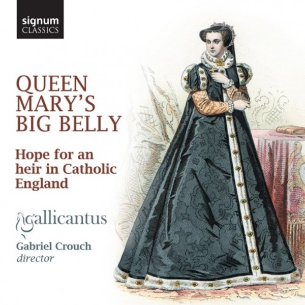 Queen Mary's Big Belly: Hope for an heir in Catholic England | Signum SIGCD464