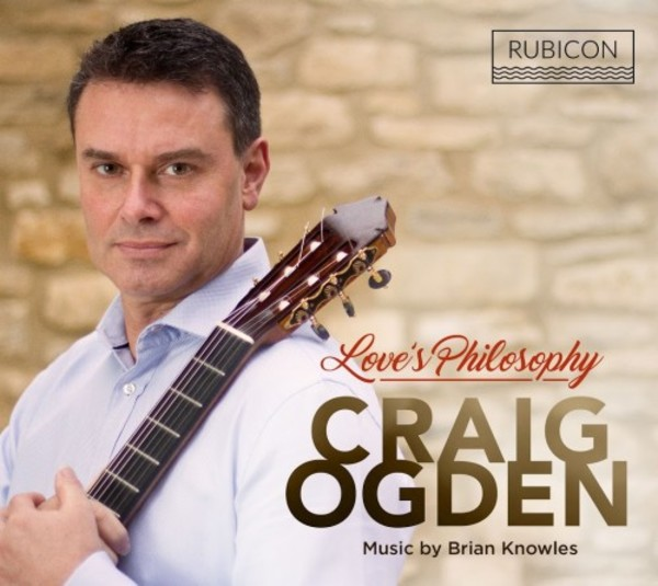 Craig Ogden: Love's Philosophy - Music by Brian Knowles | Rubicon RCD1002
