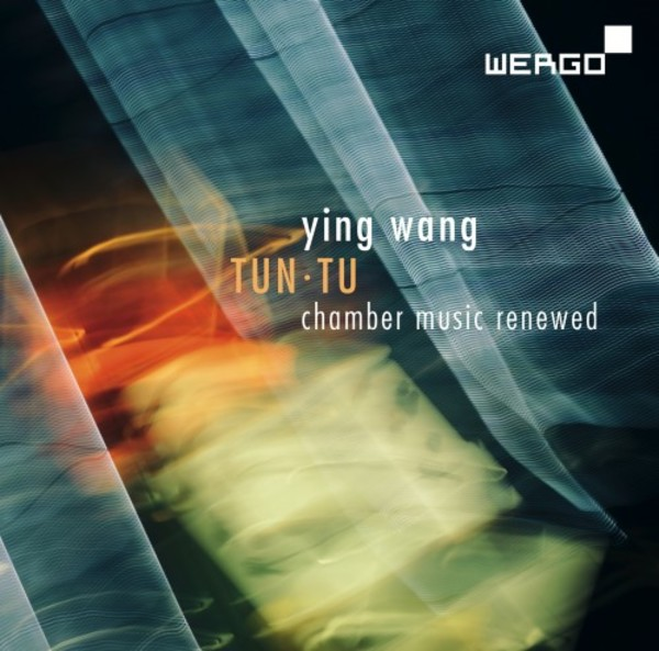 Ying Wang - Tun-Tu: Chamber Music Renewed | Wergo WER73472