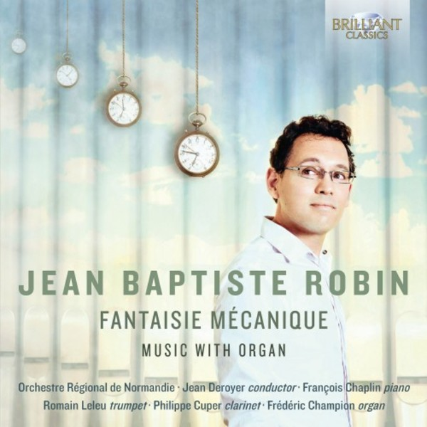 Jean Baptiste Robin - Fantaisie mecanique: Music with Organ | Brilliant Classics 95479