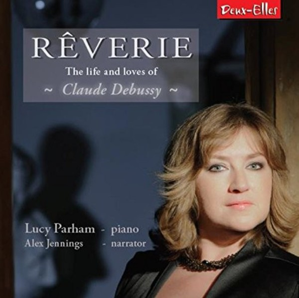 Reverie: The life and loves of Claude Debussy | Deux Elles DXL1174