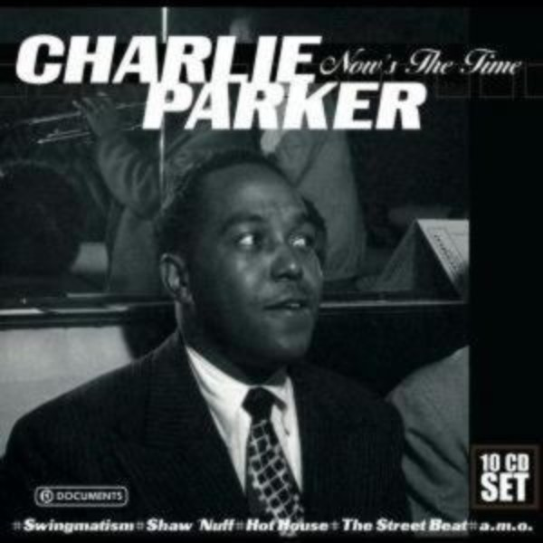 Charlie Parker: Now's the Time | Documents 222921