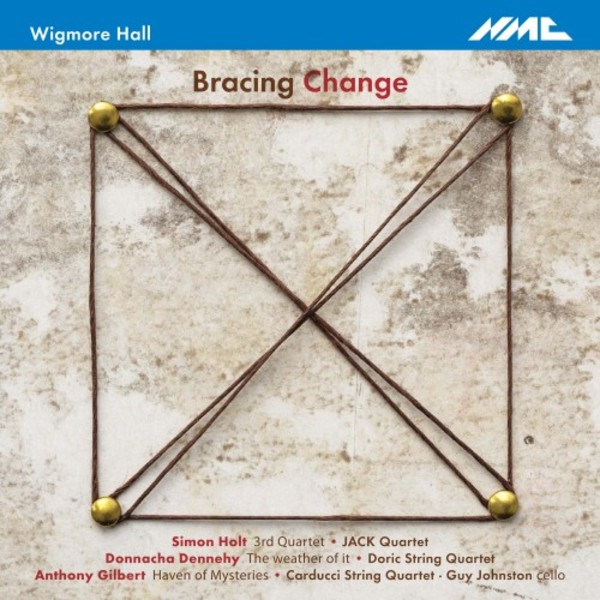 Bracing Change: Music by for String Quartet by Holt, Dennehy & Gilbert | NMC Recordings NMCD216
