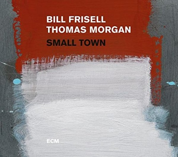 Bill Frisell & Thomas Morgan: Small Town | ECM 5746341