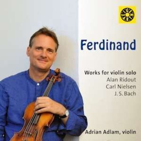 Ferdinand: Works for Violin Solo by Alan Ridout, Carl Nielsen & JS Bach | Eigen Art EIGEN10530
