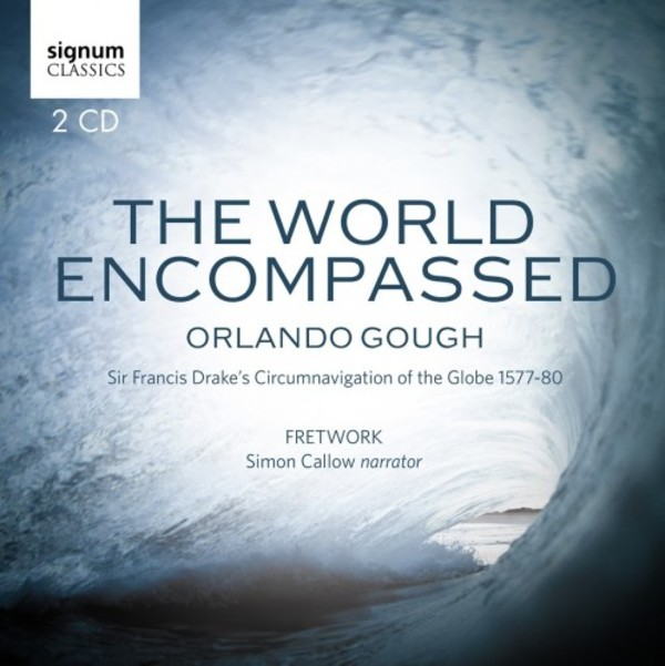 Orlando Gough - The World Encompassed: Sir Francis Drake�s Circumnavigation of the Globe