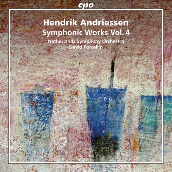 Hendrik Andriessen - Symphonic Works Vol.4 | CPO 7778452