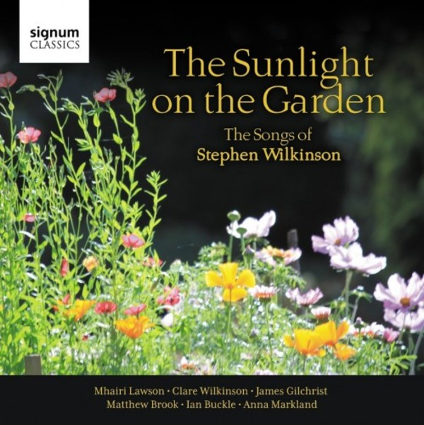 The Sunlight on the Garden: The Songs of Stephen Wilkinson | Signum SIGCD516