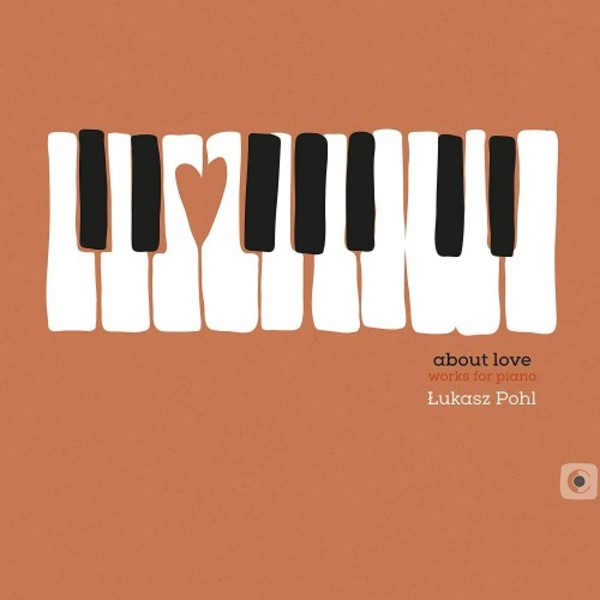 Lukasz Pohl - About Love: Works for Piano | RecArt RA0017