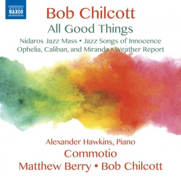 Bob Chilcott - All Good Things | Naxos 8573383