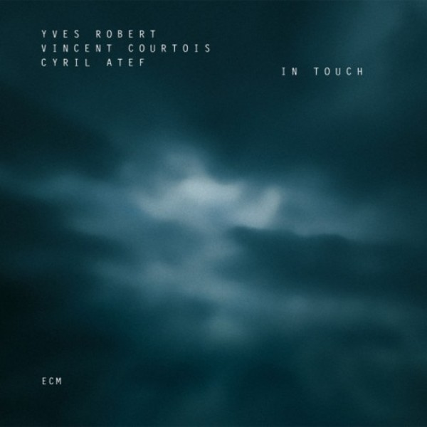 In Touch - Yves Robert, Vincent Courtois, Cyril Atef | ECM 0163752