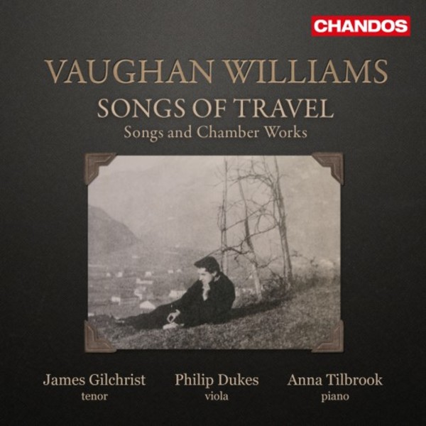 Vaughan Williams - Songs of Travel: Songs and Chamber Works | Chandos CHAN10969