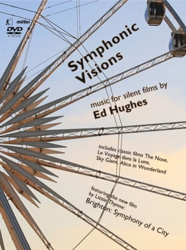 Symphonic Visions: Music for Silent Films by Ed Hughes | Metier MSVDX103