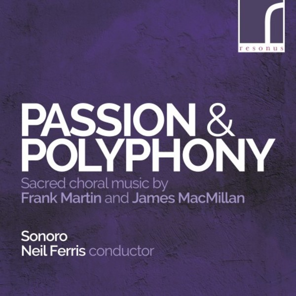 Passion & Polyphony: Sacred Choral Music by Martin & MacMillan | Resonus Classics RES10208