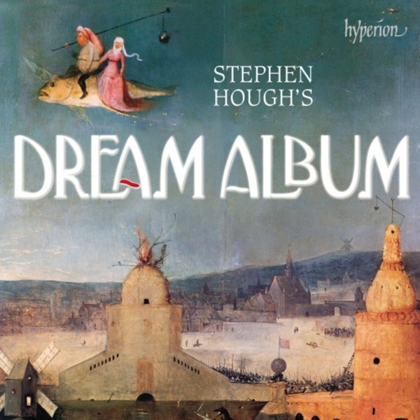 Stephen Hough's Dream Album | Hyperion CDA68176