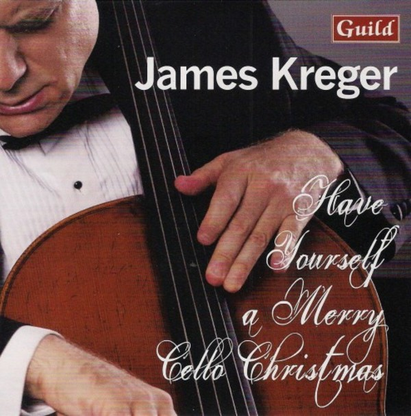 James Kreger: Have Yourself a Merry Cello Christmas | Guild GMCD7812