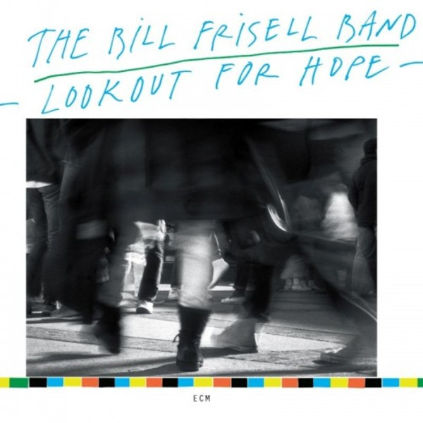 The Bill Frisell Band: Lookout for Hope | ECM 1775834