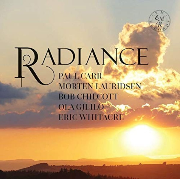 Radiance: Choral works by Carr, Lauridsen, Chilcott, Gjeilo, Whitacre