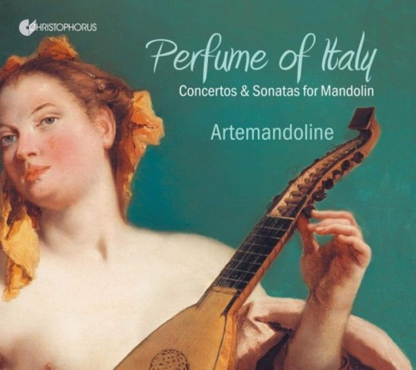 Perfume of Italy: Concertos & Sonatas for Mandolin | Christophorus CHR77434