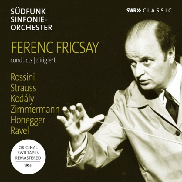Ferenc Fricsay conducts Rossini, Strauss, Kodaly, Ravel, Honegger & Zimmermann | SWR Music SWR19070
