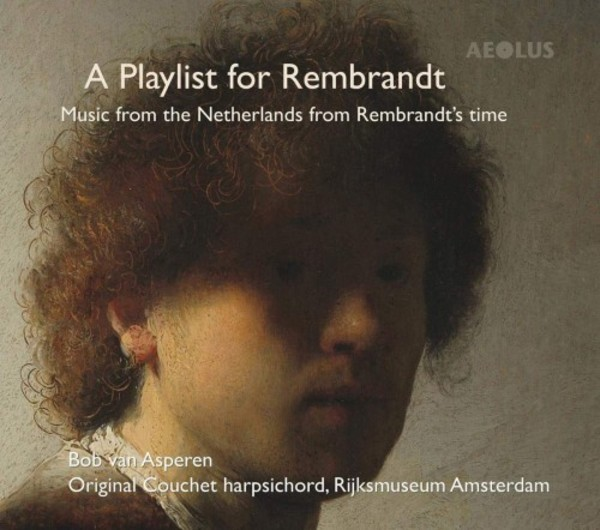 A Playlist for Rembrandt: Music from the Netherlands from Rembrandt�s time
