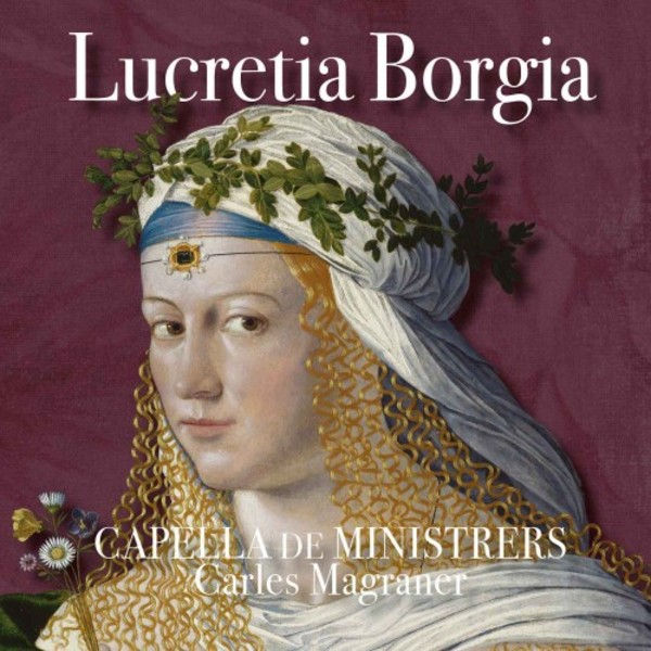 Lucretia Borgia: A Blend of History, Myth and Legend | Capella de Ministrers CDM1946