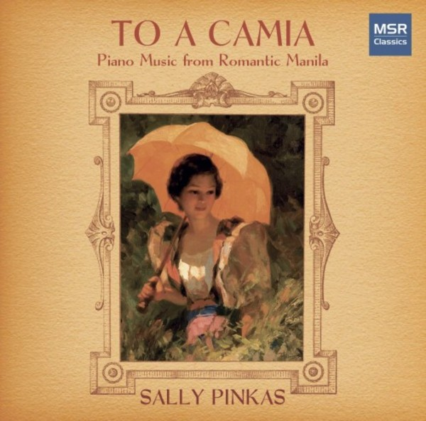 To a Camia: Piano Music from Romantic Manila | MSR Classics MS1645