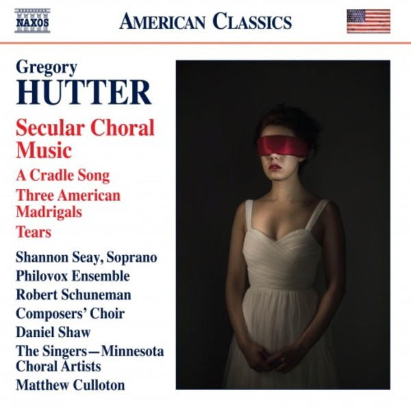 Hutter - Secular Choral Music: A Cradle Song, Three American Madrigals, Tears