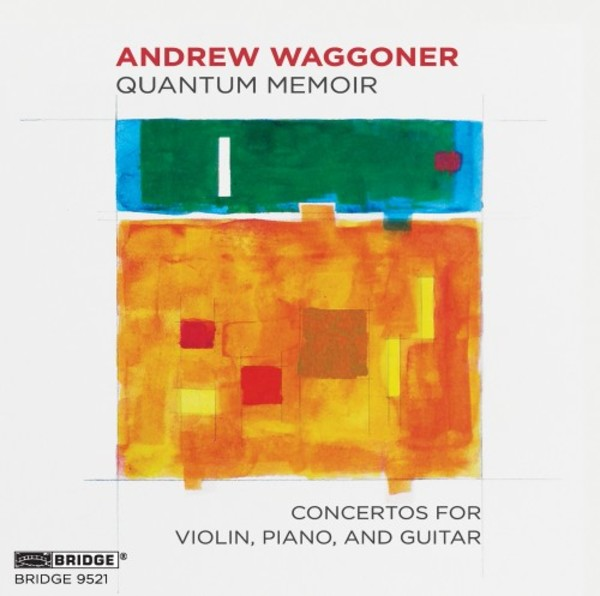Waggoner - Quantum Memoir: Concertos for Violin, Piano, and Guitar | Bridge BRIDGE9521