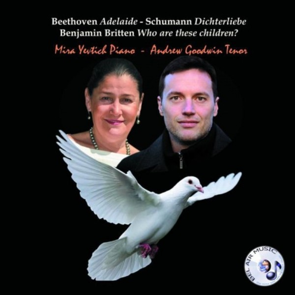 Beethoven - Adelaide; Schumann - Dichterliebe; Britten - Who are these children | Bel Air Music BAM2072