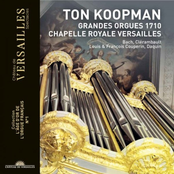 The Golden Age of French Organ Vol.1: Great Organ of the Chapelle Royale Versailles | Chateau de Versailles Spectacles CVS016