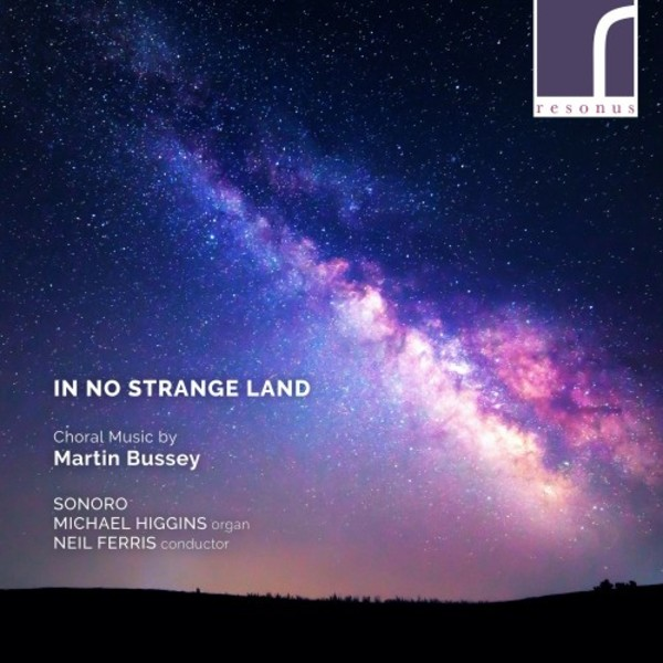 In No Strange Land: Choral Music by Martin Bussey