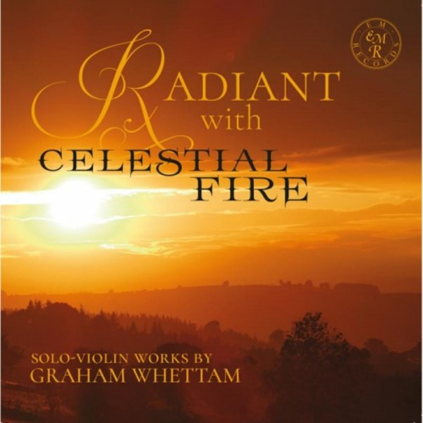 Whettam - Radiant with Celestial Fire: Solo Violin Works