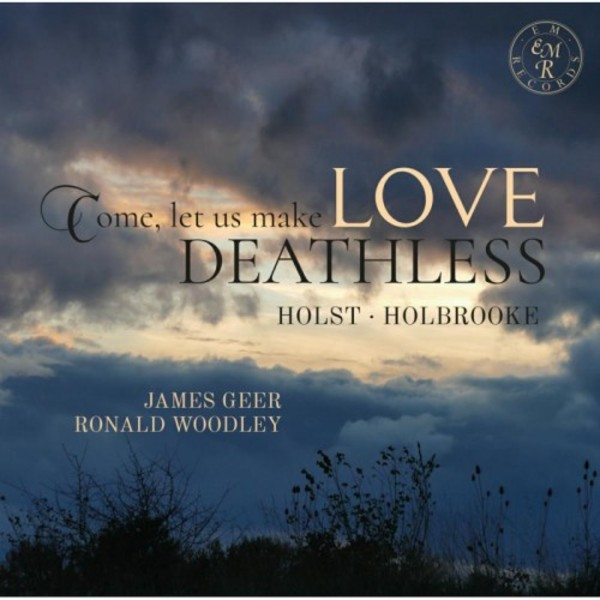 Come, let us make Love Deathless: Songs by Holst & Holbrooke
