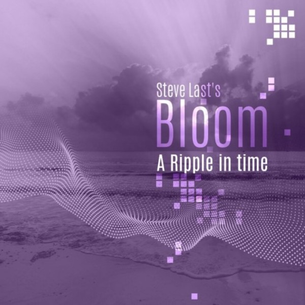 Steve Last - Bloom: A Ripple in Time