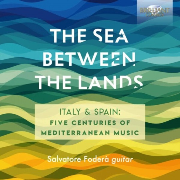 The Sea Between the Lands: Italy & Spain - Five Centuries of Mediterranean Music