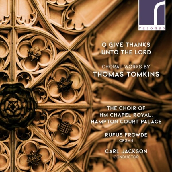 Tomkins - O Give Thanks Unto the Lord: Choral Works